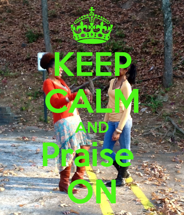 KEEP CALM AND Praise  ON