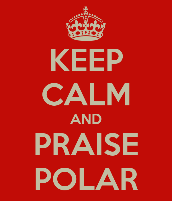 KEEP CALM AND PRAISE POLAR