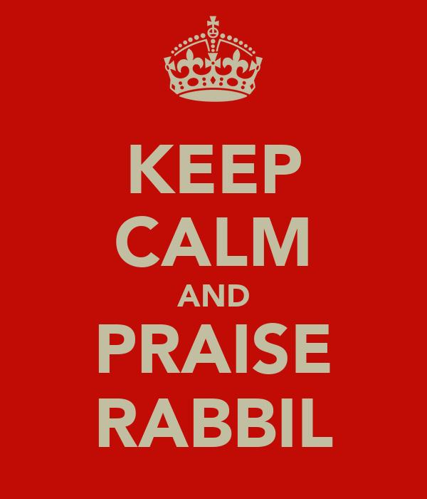 KEEP CALM AND PRAISE RABBIL