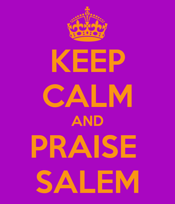 KEEP CALM AND PRAISE  SALEM