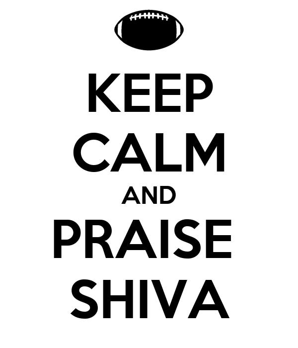 KEEP CALM AND PRAISE  SHIVA