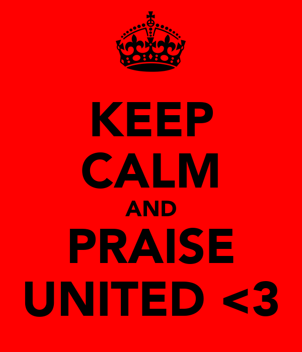 KEEP CALM AND PRAISE UNITED <3