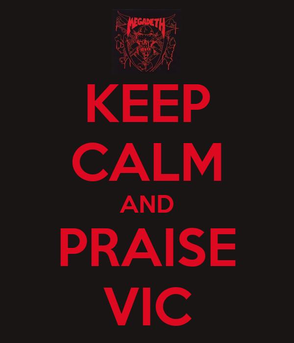 KEEP CALM AND PRAISE VIC