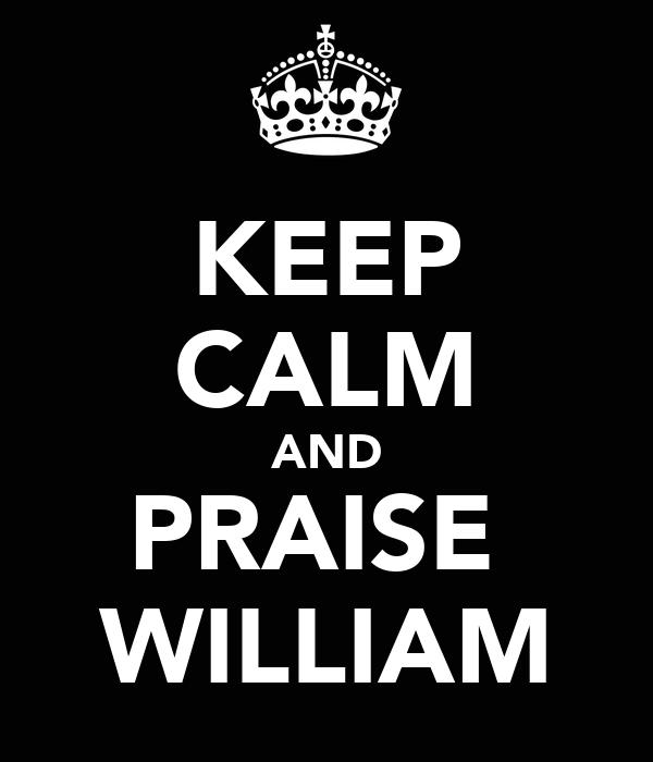 KEEP CALM AND PRAISE  WILLIAM