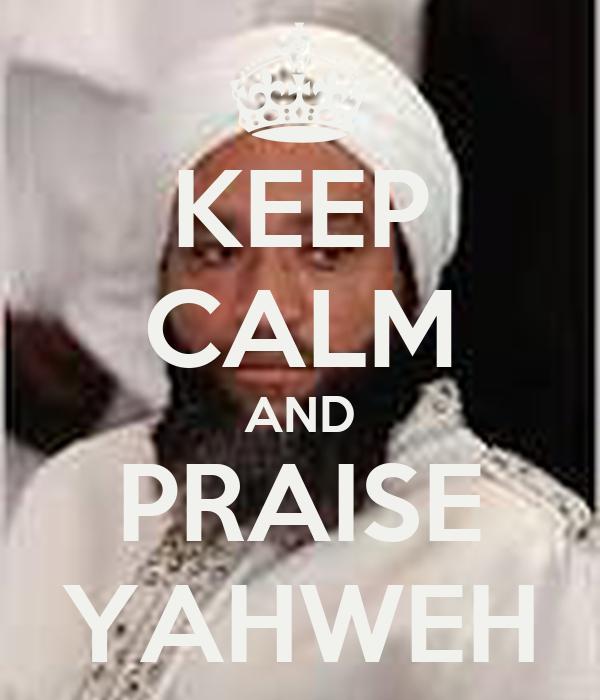 KEEP CALM AND PRAISE YAHWEH