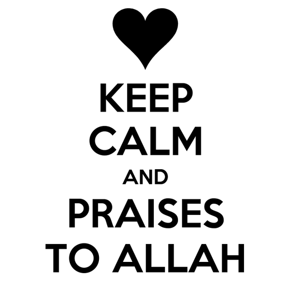 KEEP CALM AND PRAISES TO ALLAH