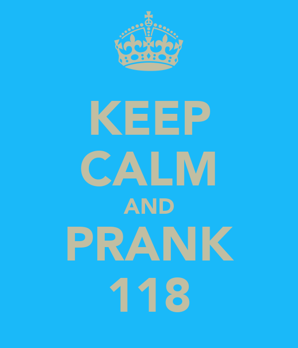 KEEP CALM AND PRANK 118