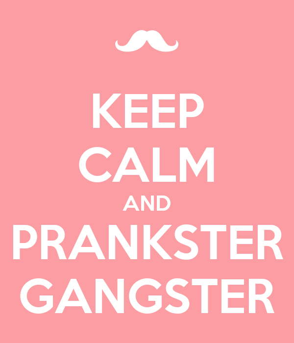 KEEP CALM AND PRANKSTER GANGSTER