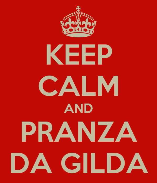 KEEP CALM AND PRANZA DA GILDA
