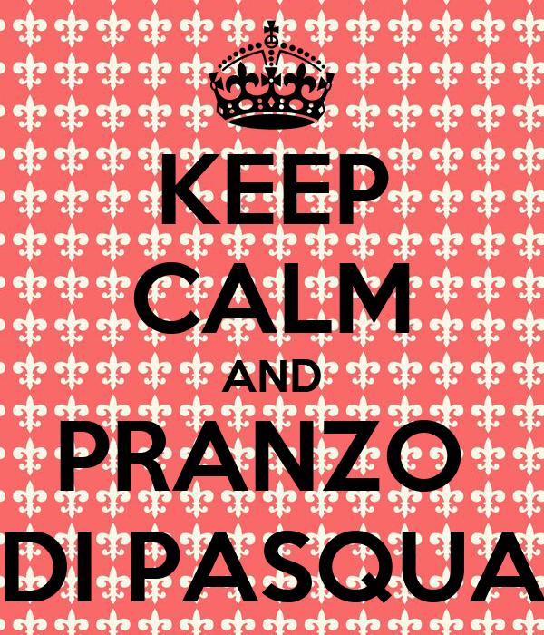 KEEP CALM AND PRANZO  DI PASQUA