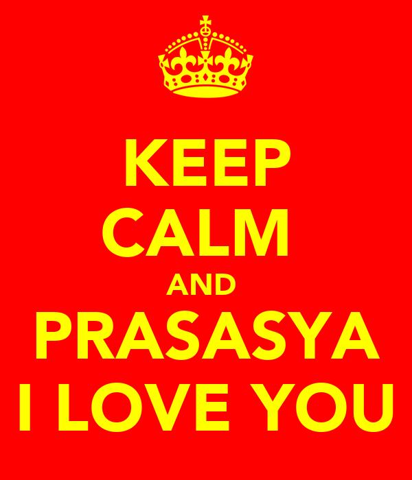 KEEP CALM  AND  PRASASYA I LOVE YOU