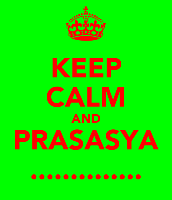 KEEP CALM AND PRASASYA ..............