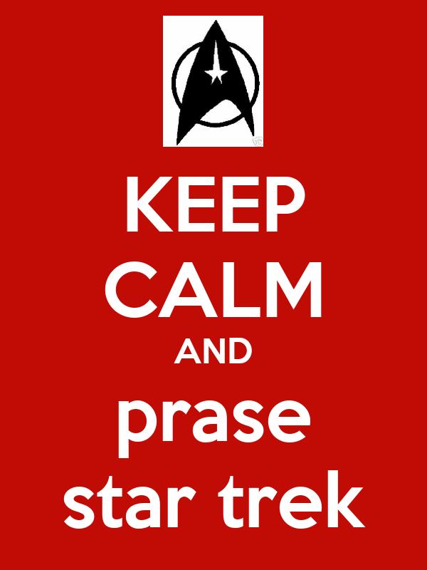 KEEP CALM AND prase star trek