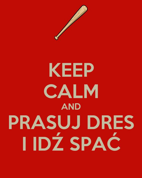 Keep Calm And Prasuj Dres I Idź Spać Poster Jan Keep