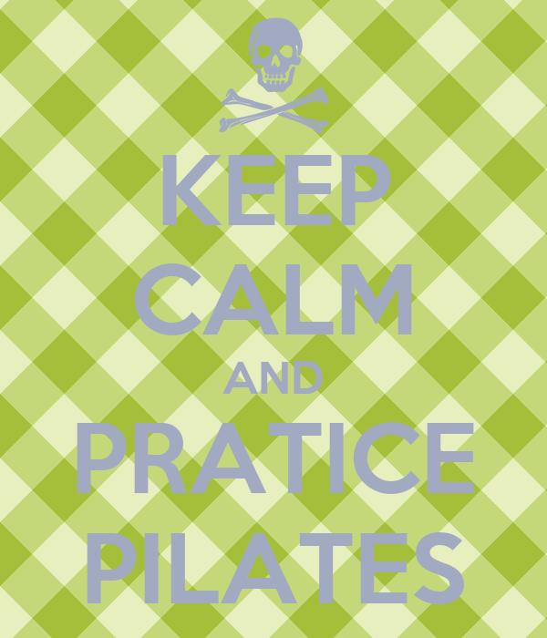 KEEP CALM AND PRATICE PILATES