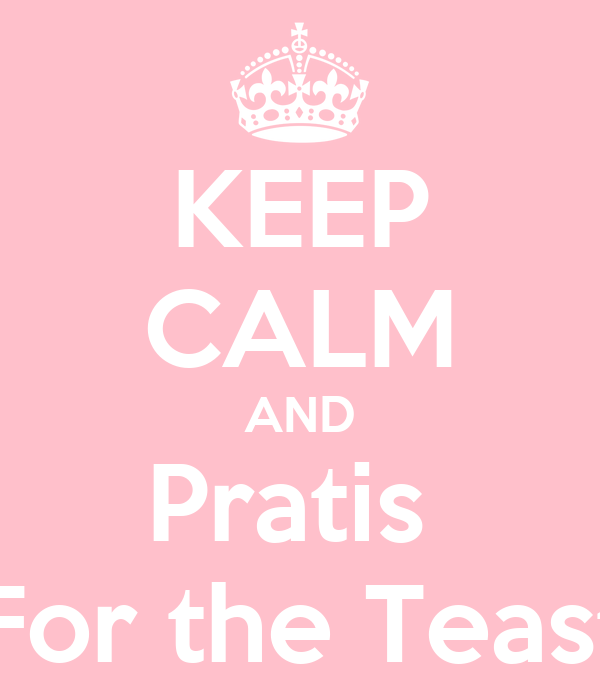 KEEP CALM AND Pratis  For the Teast