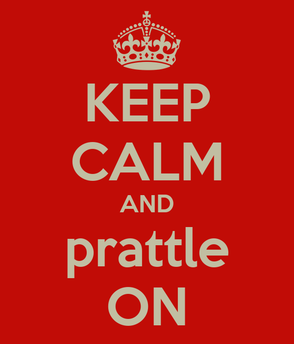 KEEP CALM AND prattle ON