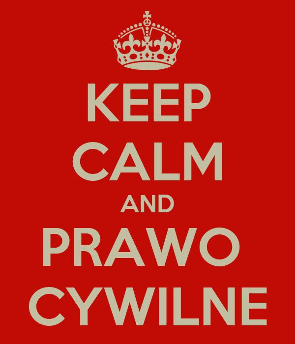 KEEP CALM AND PRAWO  CYWILNE
