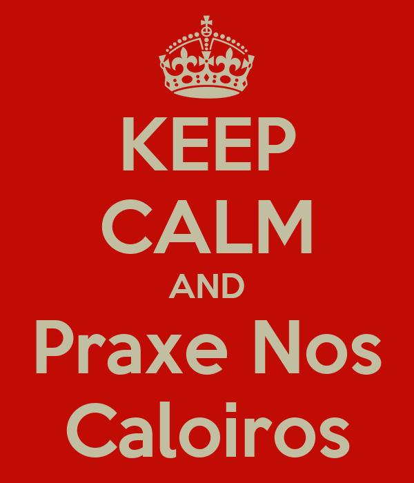 KEEP CALM AND Praxe Nos Caloiros