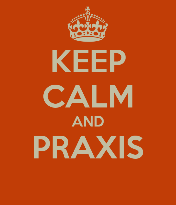 KEEP CALM AND PRAXIS