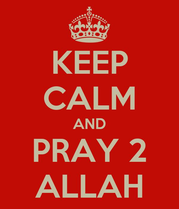 KEEP CALM AND PRAY 2 ALLAH