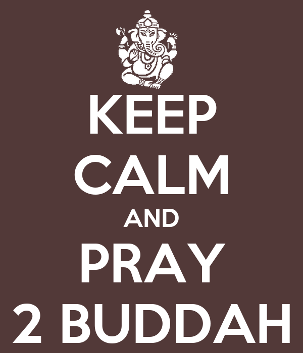 KEEP CALM AND PRAY 2 BUDDAH