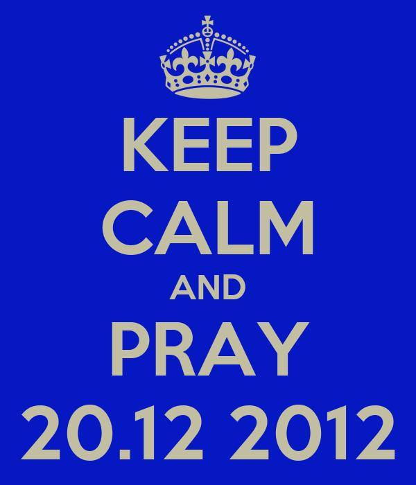 KEEP CALM AND PRAY 20.12 2012