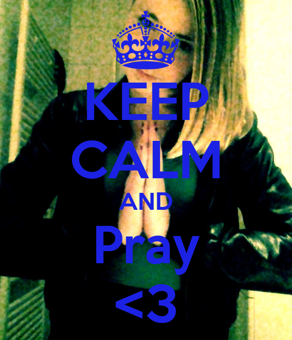 KEEP CALM AND Pray <3