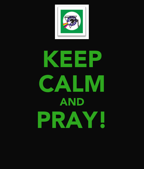 KEEP CALM AND PRAY!