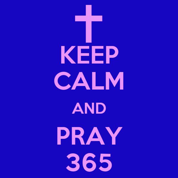 KEEP CALM AND PRAY 365