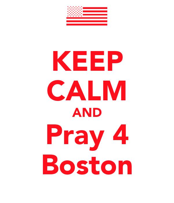 KEEP CALM AND Pray 4 Boston