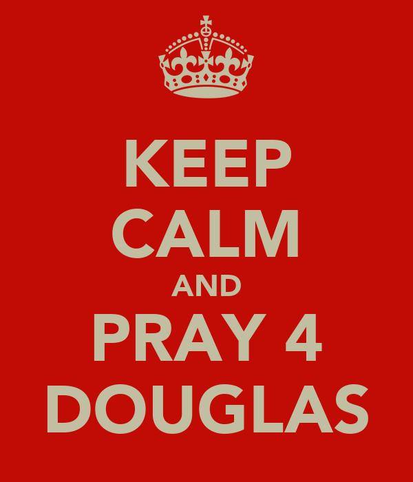 KEEP CALM AND PRAY 4 DOUGLAS
