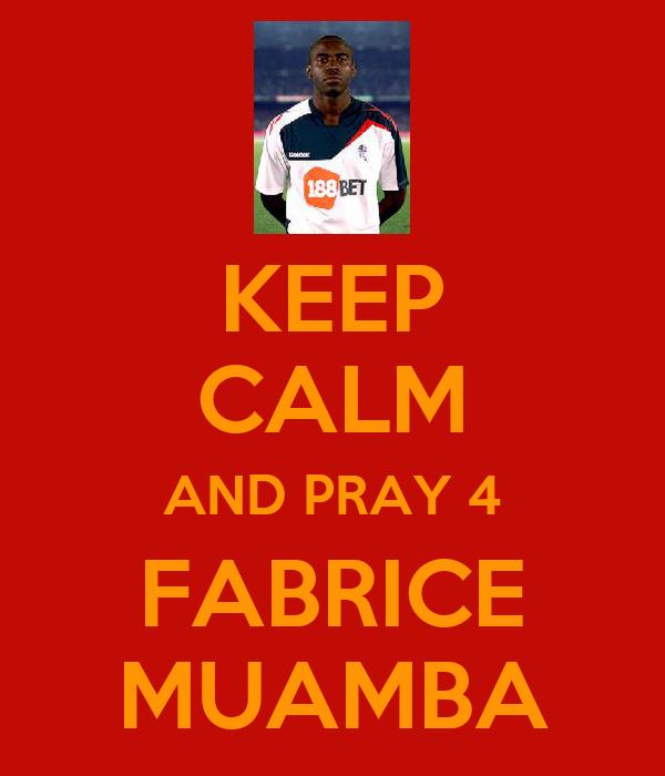 KEEP CALM AND PRAY 4 FABRICE MUAMBA