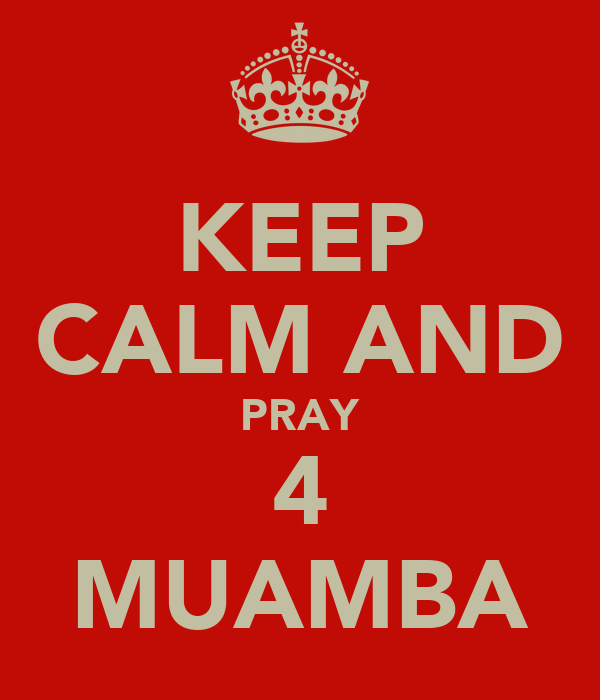 KEEP CALM AND PRAY 4 MUAMBA