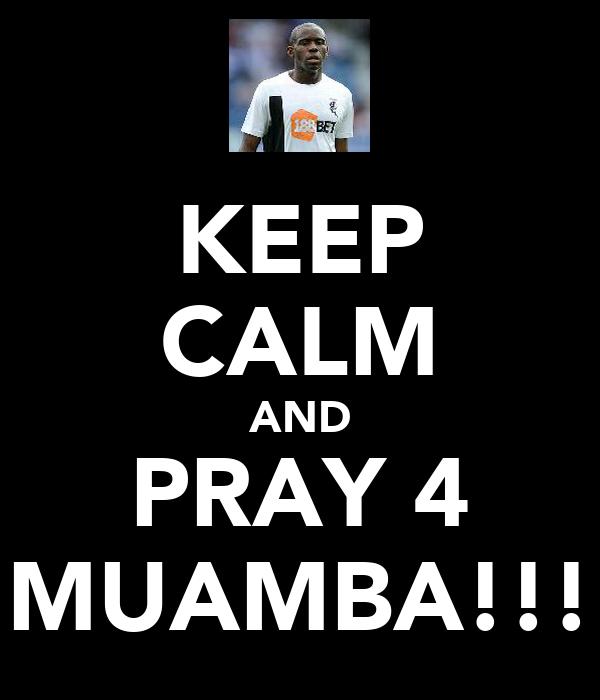 KEEP CALM AND PRAY 4 MUAMBA!!!