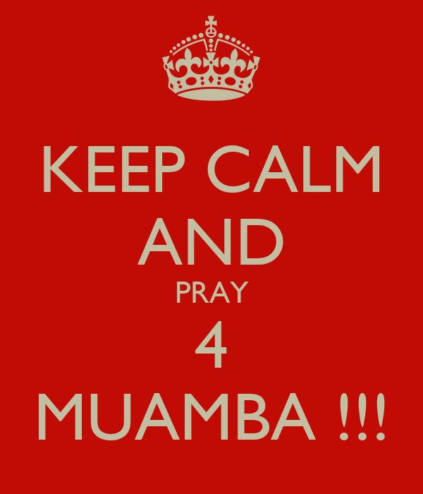 KEEP CALM AND PRAY 4 MUAMBA !!!