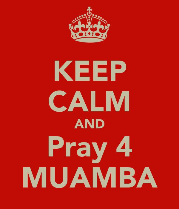 KEEP CALM AND Pray 4 MUAMBA