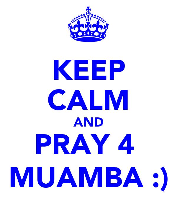 KEEP CALM AND PRAY 4  MUAMBA :)