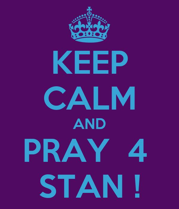 KEEP CALM AND PRAY  4  STAN !