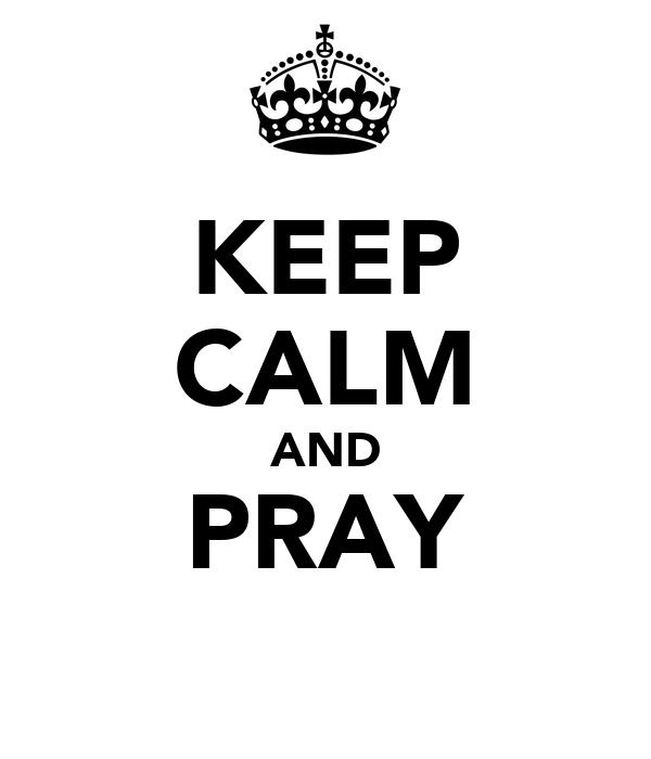 KEEP CALM AND PRAY