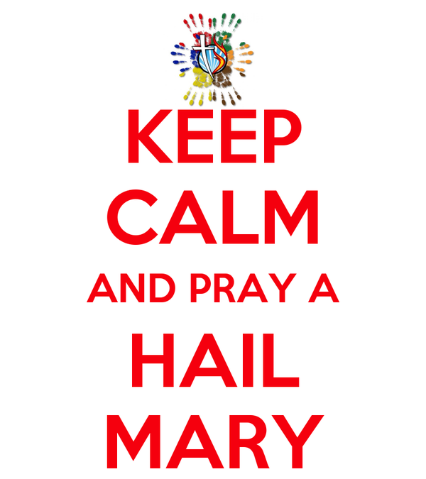 KEEP CALM AND PRAY A HAIL MARY