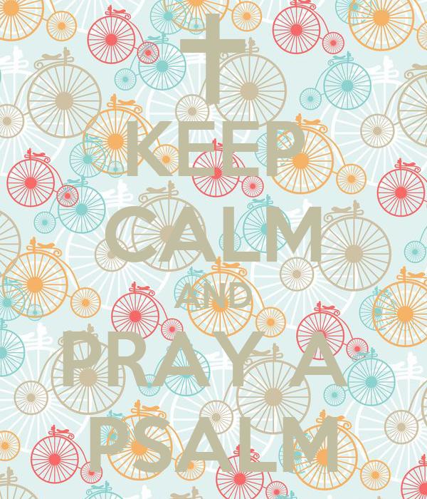 KEEP CALM AND PRAY A  PSALM