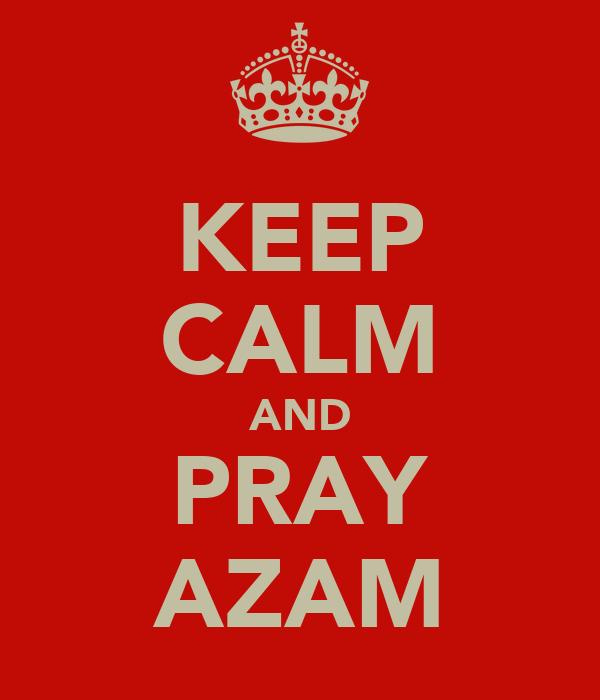 KEEP CALM AND PRAY AZAM