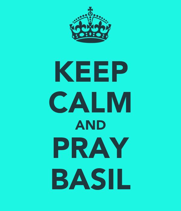 KEEP CALM AND PRAY BASIL