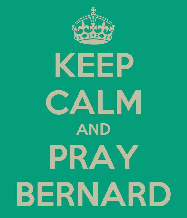 KEEP CALM AND PRAY BERNARD