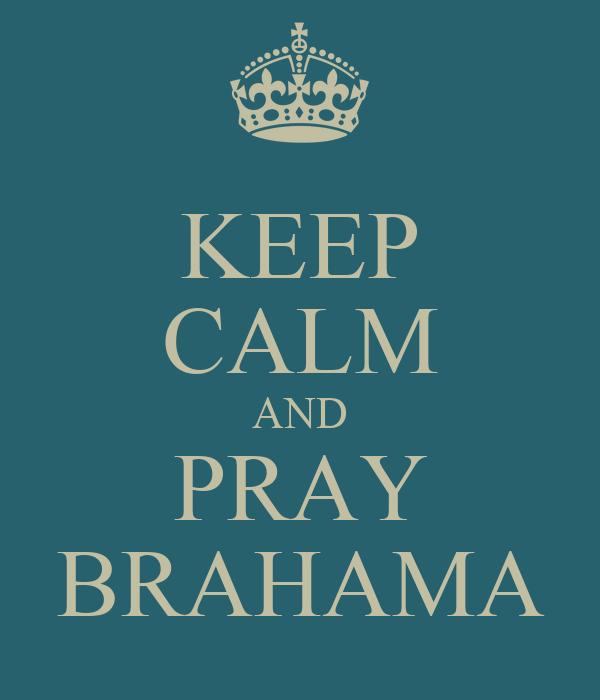 KEEP CALM AND PRAY BRAHAMA