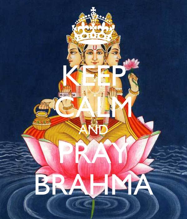 KEEP CALM AND PRAY BRAHMA