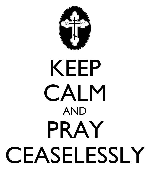 KEEP CALM AND PRAY CEASELESSLY