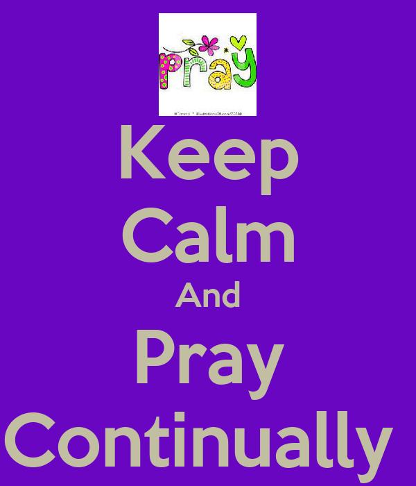 Keep Calm And Pray Continually