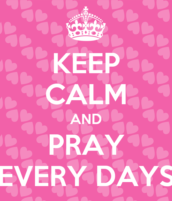 KEEP CALM AND PRAY EVERY DAYS